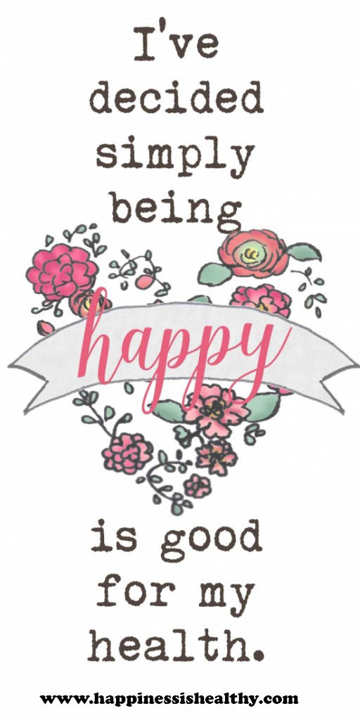 "an image with a white background a few bright coloured flowers and the words that read ""I've decided simply being happy is good for my health."""